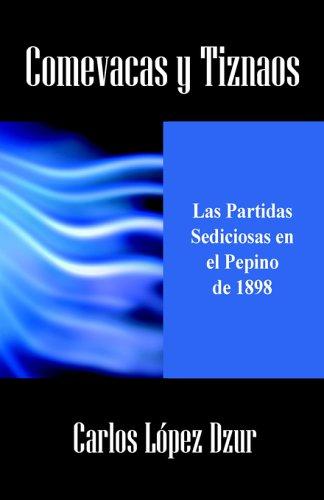 Comevacas Y Tiznaos: Las Partidas Sediciosas En El Pepino De 1898 Carlos López Dzur