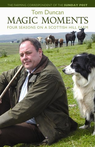 Magic Moments: Four Seasons On A Scottish Hill Farm Tom Duncan