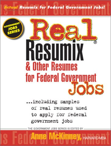Real Resumix & Other Resumes For Federal Government Jobs: Including Samples Of Real Resumes Used To Apply For Federal Government Jobs (Government Jobs Series) Anne McKinney