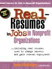 Real Resumes For Jobs In Nonprofit Organizations: Including Real Resumes Used To Change Careers And Gain Federal Employment (Real Resumes Series)  by  Anne McKinney