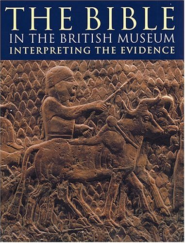The Bible in the British Museum: Interpreting the Evidence Terence C. Mitchell
