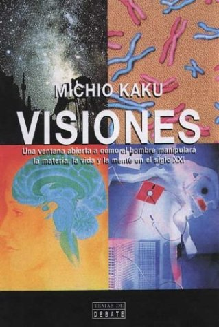 Visiones (cómo la ciencia revolucionará la materia, la vida y la mente en el siglo XXI)  by  Michio Kaku