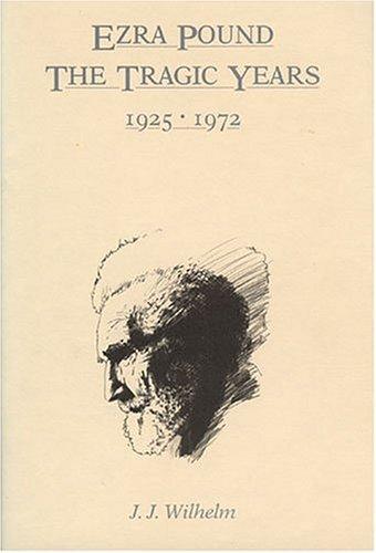 Ezra Pound: Tragic Yrs. 1926-1972 James J. Wilhelm