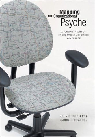 Mapping the Organizational Psyche: A Jungian Theory of Organizational Dynamics and Change  by  John G. Corlett