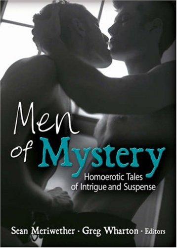 Men of Mystery: Homoerotic Tales of Intrigue and Suspense Sean Meriwether