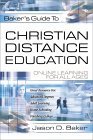 Bakers Guide To Christian Distance Education: Online Learning For All Ages Jason D. Baker