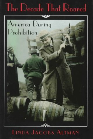 The Decade That Roared: America During Prohibition  by  Linda Jacobs Altman