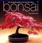 Bonsai: The Complete Guide to Art & Technique Paul Lesniewicz