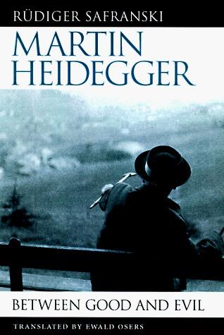 Martin Heidegger: Between Good and Evil Rüdiger Safranski