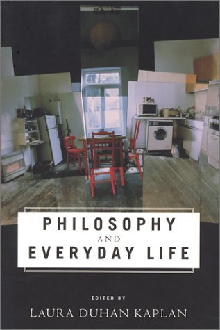 Philosophy and Everyday Life  by  Laura Duhan Kaplan