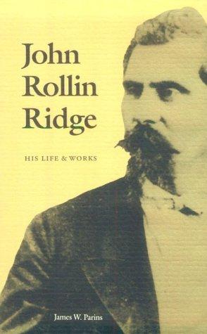 John Rollin Ridge: His Life and Works James W. Parins
