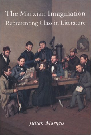The Marxian Imagination: Representing Class in Literature  by  Julian Markels