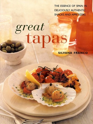 Great Tapas: The Essence of Spain in Deliciously Authentic Snakes and Appetizers Silvano Franco