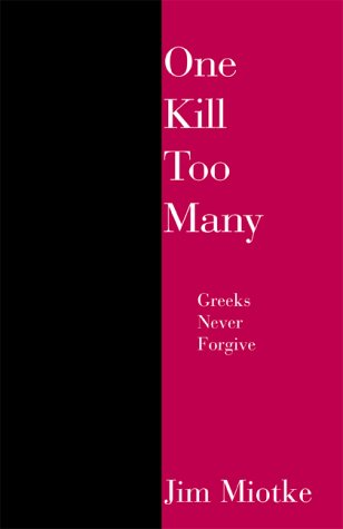 One Kill Too Many: Greeks Never Forgive  by  Jim  Miotke