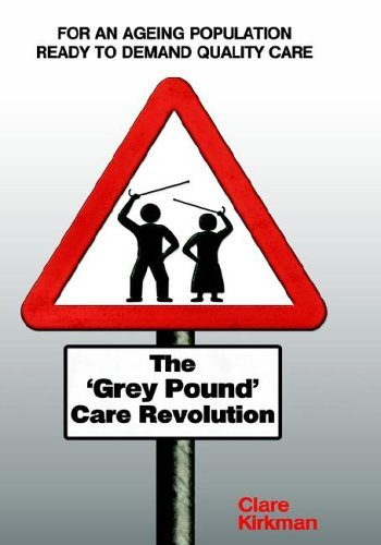 The Grey Pound Care Revolution  by  Clare Kirkman