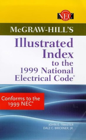 McGraw Hills Illustrated Index to the 1999 National Electrical Code John E. Traister