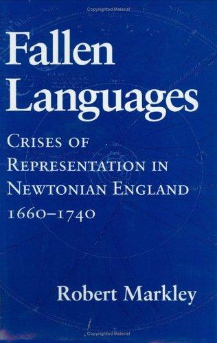 Fallen Languages: Crises of Representation in Newtonian England, 1660-1740  by  Robert Markley