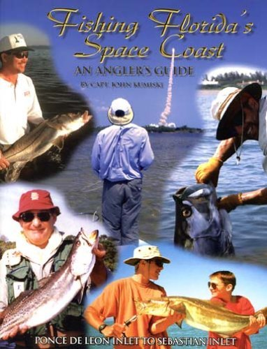 Fishing Floridas Space Coast: An Anglers Guide  Ponce De Leon Inlet To Sebastian Inlet John Kumiski