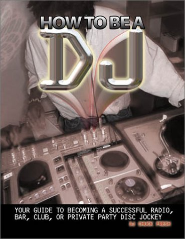 How To Be A Dj: Your Guide To Becoming A Radio, Nightclub Or Private Party Dj Chuck Fresh