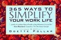 365 Ways to Simplify Your Work Life-8 Copy Prepak  by  Odette Pollar