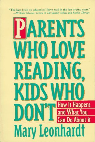 Parents Who Love Reading, Kids Who Dont: How It Happens and What You Can Do About It  by  Mary Leonhardt