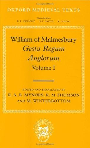 Gesta Regum Anglorum (The History Of The English Kings), Volume 1 William of Malmesbury