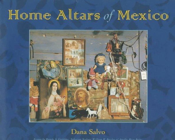 Home Altars of Mexico Rámon A. Gutiérrez