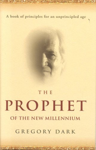 The Prophet of the New Millennium: A Book of Principles for an Unprincipled Age  by  Greg Dark