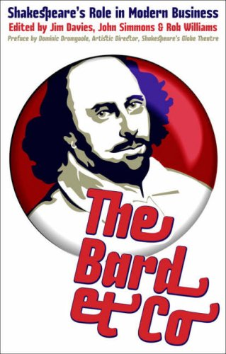 The Bard & Co.: Shakespeares Role In Modern Business Jim Davies