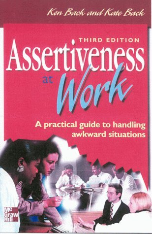 Assertiveness At Work: A Practical Guide To Handling Awkward Situations  by  Ken Back
