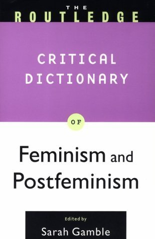 The Routledge Critical Dictionary Of Feminism And Postfeminism Sarah Gamble