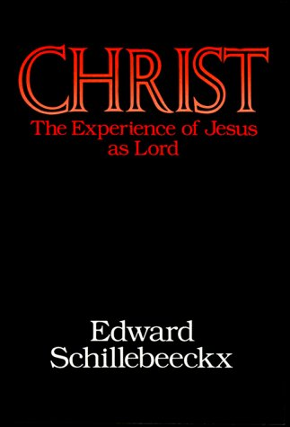 Christ, The Experience Of Jesus As Lord Edward Schillebeeckx