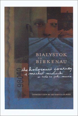 Bialystok to Birkenau: The Holocaust Journey of Michel Mielnicki  by  Michel Mielnicki