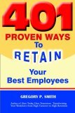 401 Proven Ways To Retain Your Best Employees Gregory P. Smith