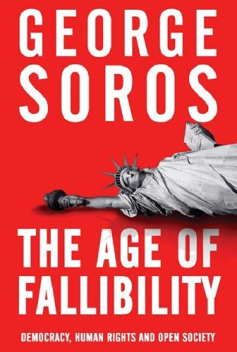 The Age Of Fallibility: Unintended Consequences Of The War On Terror: The Consequences Of The War On Terror George Soros