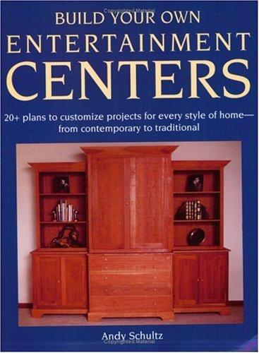 Build Your Own Entertainment Centers Andy Schultz