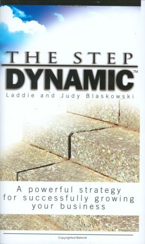 The Step Dynamic: A Powerful Strategy for Successfully Growing Your Business  by  Laddie Blaskowski