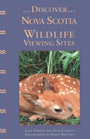 Discover...Nova Scotia: Wildlife Viewing Sites  by  Julie Towers