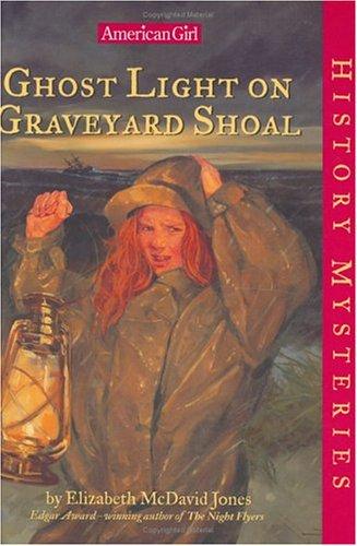 Ghost Light on Graveyard Shoal (American Girl History Mysteries, #21) Elizabeth McDavid Jones