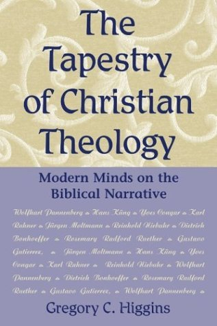 The Tapestry Of Christian Theology: Modern Minds On The Biblical Narrative  by  Gregory C. Higgins
