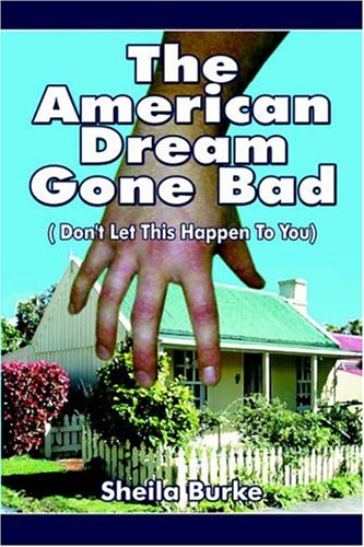 The American Dream Gone Bad: Dont Let This Happen to You  by  Sheila Burke