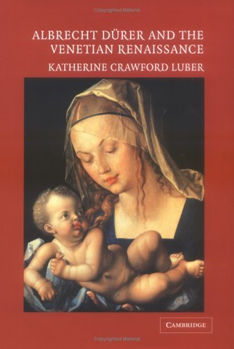 Albrecht Dürer And The Venetian Renaissance  by  Katherine Crawford Luber