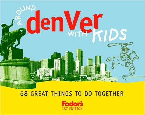 Fodors Around Denver with Kids, 1st Edition: 68 Great Things to Do Together  by  Fodors Travel Publications Inc.