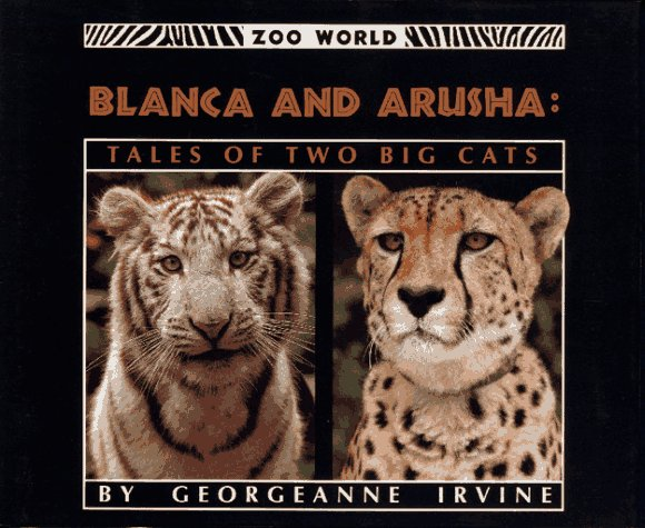 Blanca and Arusha: Tales of Two Big Cats  by  Georgeanne Irvine