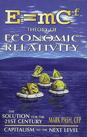 E=mcf: Theory of Econolmic Relativity  by  Mark Pash