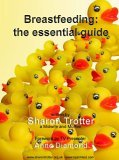 Breastfeeding: The Essential Guide. Sharon Trotter  by  Sharon Trotter