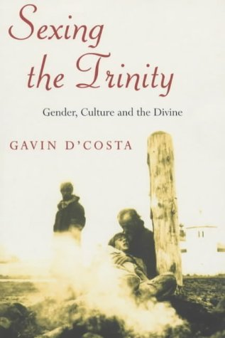 Sexing The Trinity: Gender, Culture And The Divine  by  Gavin DCosta