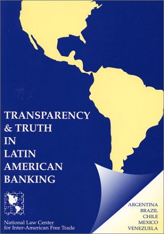 Transparency and Truth in Latin American Banking  by  National Law Center for Inter-American F