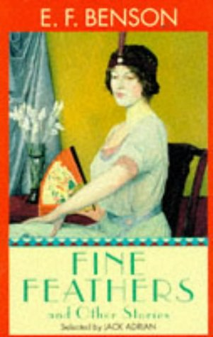Fine Feathers and Other Stories E.F. Benson