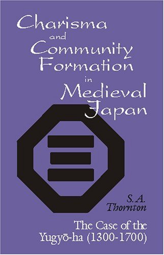 Charisma and Community Formation in Medieval Japan: The Case of the Yugyo-Ha, 1300-1700 (Cornell University East Asia Papers, Number 102)  by  Sybil Anne Thornton